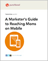 A Marketer's Guide to Reaching Moms on Mobile